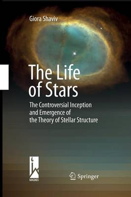 The Life of Stars: The Controversial Inception and Emergence of the Theory of Stellar Structure (Paperback)
