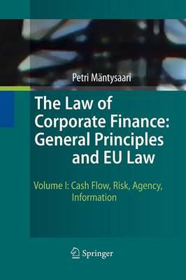 The Law of Corporate Finance: General Principles and EU Law: Volume I: Cash Flow, Risk, Agency, Information (Paperback)