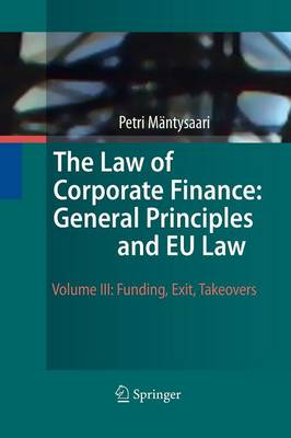The Law of Corporate Finance: General Principles and EU Law: Volume III: Funding, Exit, Takeovers (Paperback)