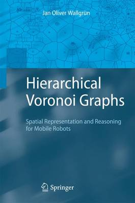Hierarchical Voronoi Graphs: Spatial Representation and Reasoning for Mobile Robots (Paperback)