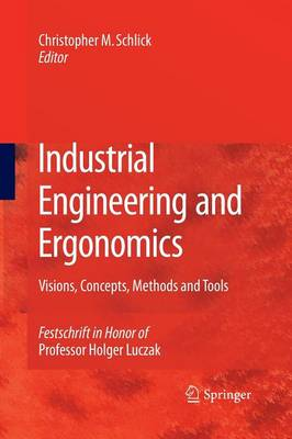 Industrial Engineering and Ergonomics: Visions, Concepts, Methods and Tools Festschrift in Honor of Professor Holger Luczak (Paperback)