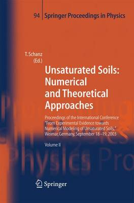 """Unsaturated Soils: Numerical and Theoretical Approaches: Proceedings of the International Conference """"From Experimental Evidence towards Numerical Modeling of Unsaturated Soils"""", Weimar, Germany, September 18-19, 2003 - Springer Proceedings in Physics 94 (Paperback)"""