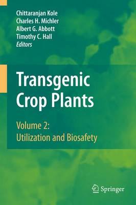Transgenic Crop Plants: Volume 2: Utilization and Biosafety (Paperback)