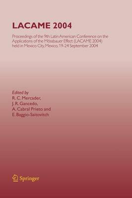 LACAME 2004: Proceedings of the 9th Latin American Conference on the Applications of the Moessbauer Effect, (LACAME 2004) held in Mexico City, Mexico, 19-24 September 2004 (Paperback)