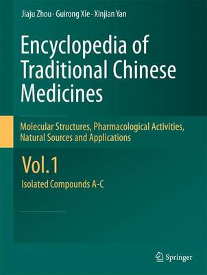 Encyclopedia of Traditional Chinese Medicines - Molecular Structures, Pharmacological Activities, Natural Sources and Applications: Vol. 1: Isolated Compounds A-C (Paperback)