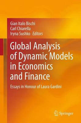 Global Analysis of Dynamic Models in Economics and Finance: Essays in Honour of Laura Gardini (Paperback)