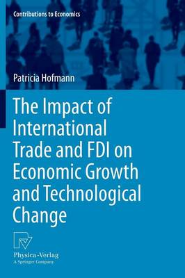 The Impact of International Trade and FDI on Economic Growth and Technological Change - Contributions to Economics (Paperback)