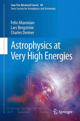 Astrophysics at Very High Energies: Saas-Fee Advanced Course 40. Swiss Society for Astrophysics and Astronomy - Saas-Fee Advanced Course 40 (Paperback)