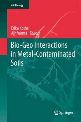 Bio-Geo Interactions in Metal-Contaminated Soils - Soil Biology 31 (Paperback)