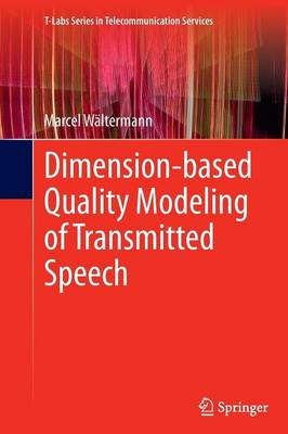 Dimension-based Quality Modeling of Transmitted Speech - T-Labs Series in Telecommunication Services (Paperback)