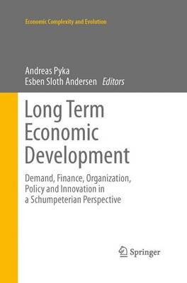 Long Term Economic Development: Demand, Finance, Organization, Policy and Innovation in a Schumpeterian Perspective - Economic Complexity and Evolution (Paperback)