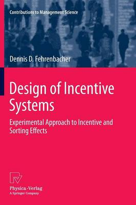 Design of Incentive Systems: Experimental Approach to Incentive and Sorting Effects - Contributions to Management Science (Paperback)
