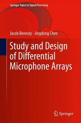 Study and Design of Differential Microphone Arrays - Springer Topics in Signal Processing 6 (Paperback)
