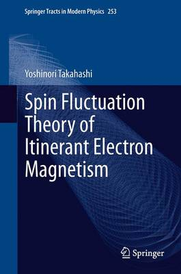 Spin Fluctuation Theory of Itinerant Electron Magnetism - Springer Tracts in Modern Physics 253 (Paperback)