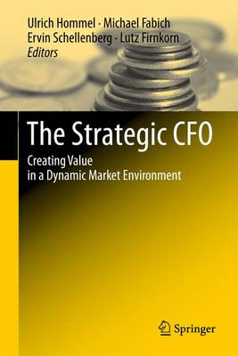 The Strategic CFO: Creating Value in a Dynamic Market Environment (Paperback)