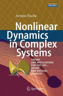 Nonlinear Dynamics in Complex Systems: Theory and Applications for the Life-, Neuro- and Natural Sciences (Paperback)