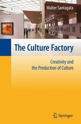 The Culture Factory: Creativity and the Production of Culture (Paperback)