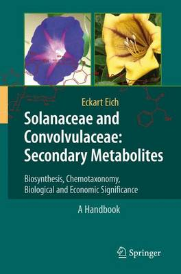 Solanaceae and Convolvulaceae: Secondary Metabolites: Biosynthesis, Chemotaxonomy, Biological and Economic Significance (A Handbook) (Paperback)