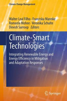 Climate-Smart Technologies: Integrating Renewable Energy and Energy Efficiency in Mitigation and Adaptation Responses - Climate Change Management (Paperback)