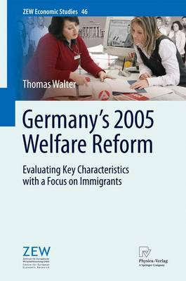 Germany's 2005 Welfare Reform: Evaluating Key Characteristics with a Focus on Immigrants - ZEW Economic Studies 46 (Paperback)