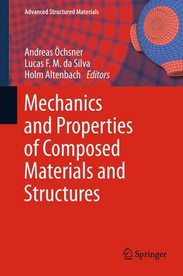 Mechanics and Properties of Composed Materials and Structures - Advanced Structured Materials 31 (Paperback)