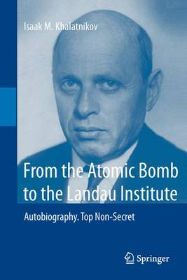 From the Atomic Bomb to the Landau Institute: Autobiography. Top Non-Secret (Paperback)
