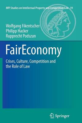 FairEconomy: Crises, Culture, Competition and the Role of Law - MPI Studies on Intellectual Property and Competition Law 19 (Paperback)