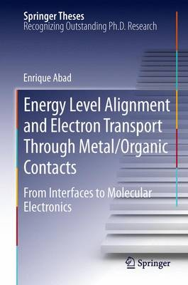 Energy Level Alignment and Electron Transport Through Metal/Organic Contacts: From Interfaces to Molecular Electronics - Springer Theses (Paperback)