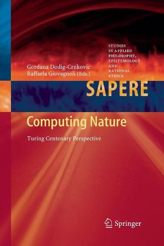 Computing Nature: Turing Centenary Perspective - Studies in Applied Philosophy, Epistemology and Rational Ethics 7 (Paperback)