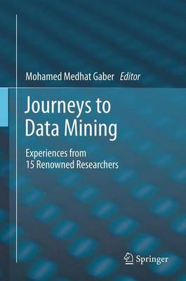 Journeys to Data Mining: Experiences from 15 Renowned Researchers (Paperback)