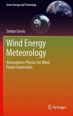Wind Energy Meteorology: Atmospheric Physics for Wind Power Generation - Green Energy and Technology (Paperback)