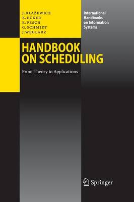 Handbook on Scheduling: From Theory to Applications - International Handbooks on Information Systems (Paperback)