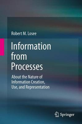 Information from Processes: About the Nature of Information Creation, Use, and Representation (Paperback)