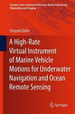 A High-Rate Virtual Instrument of Marine Vehicle Motions for Underwater Navigation and Ocean Remote Sensing - Springer Series on Naval Architecture, Marine Engineering, Shipbuilding and Shipping 1 (Paperback)
