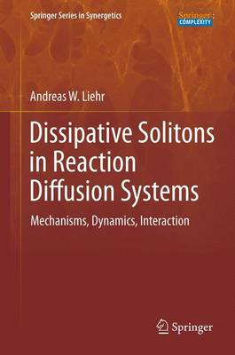 Dissipative Solitons in Reaction Diffusion Systems: Mechanisms, Dynamics, Interaction - Springer Series in Synergetics 70 (Paperback)