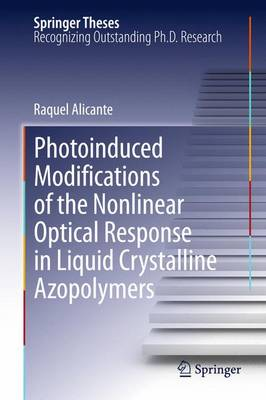 Photoinduced Modifications of the Nonlinear Optical Response in Liquid Crystalline Azopolymers - Springer Theses (Paperback)