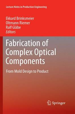Fabrication of Complex Optical Components: From Mold Design to Product - Lecture Notes in Production Engineering (Paperback)