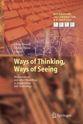 Ways of Thinking, Ways of Seeing: Mathematical and other Modelling in Engineering and Technology - Automation, Collaboration, & E-Services 1 (Paperback)