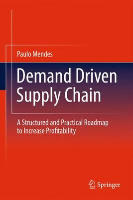 Demand Driven Supply Chain: A Structured and Practical Roadmap to Increase Profitability (Paperback)