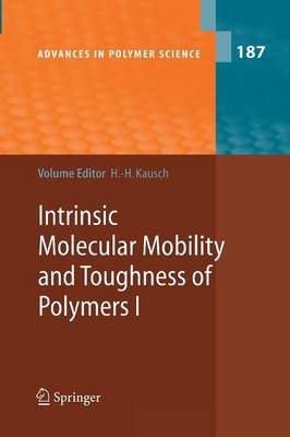 Intrinsic Molecular Mobility and Toughness of Polymers I - Advances in Polymer Science 187 (Paperback)
