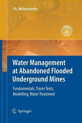 Water Management at Abandoned Flooded Underground Mines: Fundamentals, Tracer Tests, Modelling, Water Treatment (Paperback)