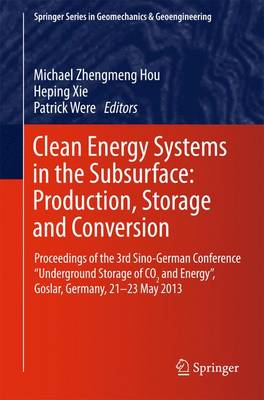 """Clean Energy Systems in the Subsurface: Production, Storage and Conversion: Proceedings of the 3rd Sino-German Conference """"Underground Storage of CO2 and Energy"""", Goslar, Germany, 21-23 May 2013 - Springer Series in Geomechanics and Geoengineering (Paperback)"""