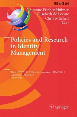 Policies and Research in Identity Management: Third IFIP WG 11.6 Working Conference, IDMAN 2013, London, UK, April 8-9, 2013, Proceedings - IFIP Advances in Information and Communication Technology 396 (Paperback)