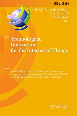 Technological Innovation for the Internet of Things: 4th IFIP WG 5.5/SOCOLNET Doctoral Conference on Computing, Electrical and Industrial Systems, DoCEIS 2013, Costa de Caparica, Portugal, April 15-17, 2013, Proceedings - IFIP Advances in Information and Communication Technology 394 (Paperback)