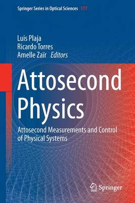 Attosecond Physics: Attosecond Measurements and Control of Physical Systems - Springer Series in Optical Sciences 177 (Paperback)