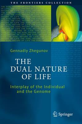 The Dual Nature of Life: Interplay of the Individual and the Genome - The Frontiers Collection (Paperback)