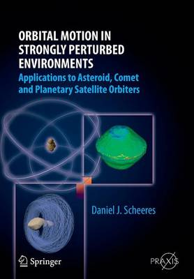 Orbital Motion in Strongly Perturbed Environments: Applications to Asteroid, Comet and Planetary Satellite Orbiters - Astronautical Engineering (Paperback)