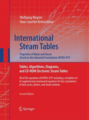 International Steam Tables - Properties of Water and Steam based on the Industrial Formulation IAPWS-IF97: Tables, Algorithms, Diagrams, and CD-ROM Electronic Steam Tables - All of the equations of IAPWS-IF97 including a complete set of supplementary backward equations for fast calculations of heat cycles, boilers, and steam turbines (Paperback)