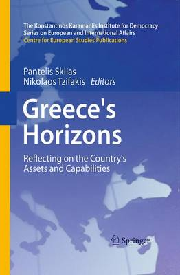Greece's Horizons: Reflecting on the Country's Assets and Capabilities - The Konstantinos Karamanlis Institute for Democracy Series on European and International Affairs (Paperback)