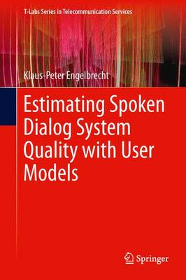 Estimating Spoken Dialog System Quality with User Models - T-Labs Series in Telecommunication Services (Paperback)